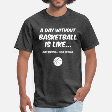 9288f5706 Funny Basketball Day Without Basketball 2 - Men's T-Shirt. Men's T-Shirt.  Day Without Basketball 2