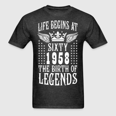 Life begins at SIXTY 1958 The Birth of Legends 60 - Men's T-Shirt