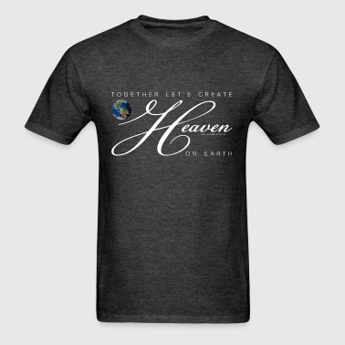 Together Let's Create Heaven On Earth, White - Men's T-Shirt