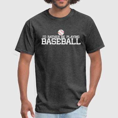I'd Rather Play Baseball - Men's T-Shirt