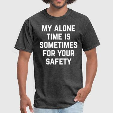 My Alone Time Alone Time Funny Quote - Men's T-Shirt