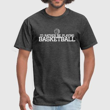 Id Rather Play Basketball - Men's T-Shirt