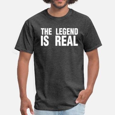 Real Legends THE LEGEND IS REAL - Men's T-Shirt