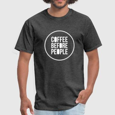 There Is No Life Before Coffee Coffee Before People - Men's T-Shirt