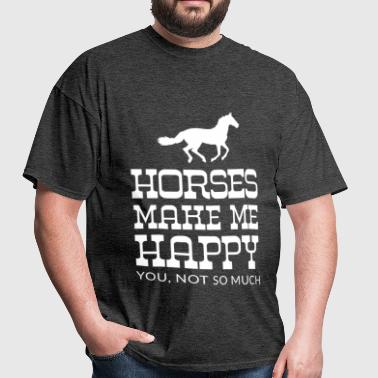 Horses Make Me Happy. You, Not So Much. - Men's T-Shirt