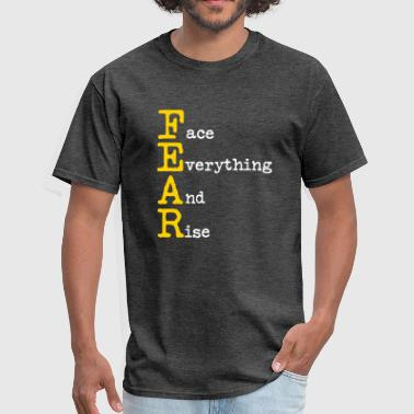 Face Everything And Rise FEAR - Face everything and Rise - Men's T-Shirt
