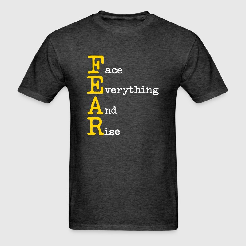 FEAR - Face everything and Rise - Men's T-Shirt