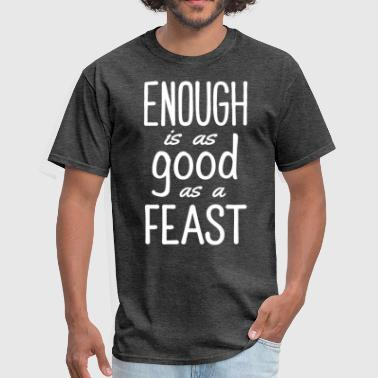 Enough is as Good as a Feast - Men's T-Shirt