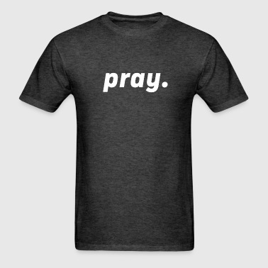 pray. - Men's T-Shirt