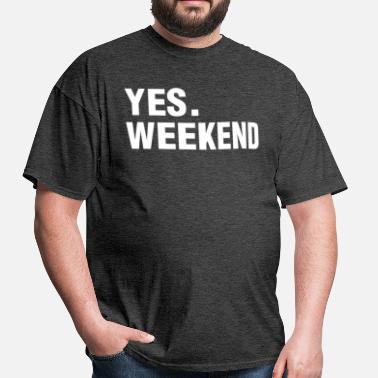 Yes Weekend YES. WEEKEND - Men's T-Shirt