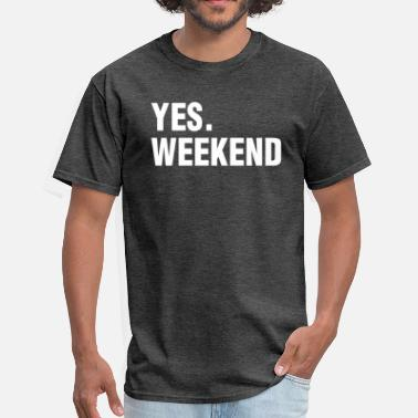 Weekend YES. WEEKEND - Men's T-Shirt