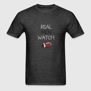 Real Men Watch Football - Men's T-Shirt