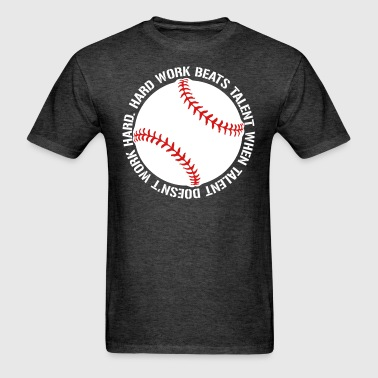 Hard Work Beats Talent Baseball shirt - Men's T-Shirt