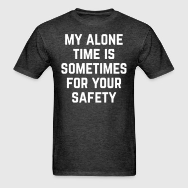 Alone Time Funny Quote - Men's T-Shirt