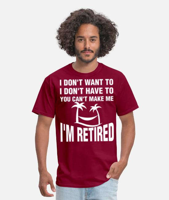 Retired T-Shirts - I Am Retired I Dont Want To You Cant Make Me - Men's T-Shirt burgundy
