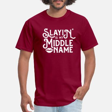 Slayin Is My Middle Name Tee Fierce Positive Shirt - Men's T-Shirt