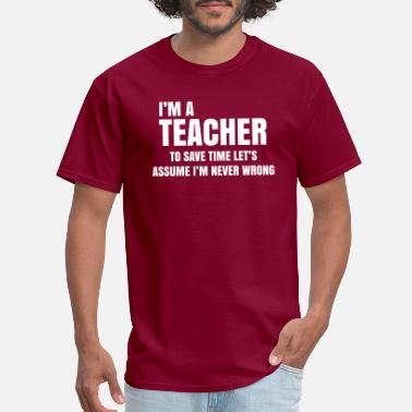 I'm a teacher to save time i'm never wrong gift - Men's T-Shirt