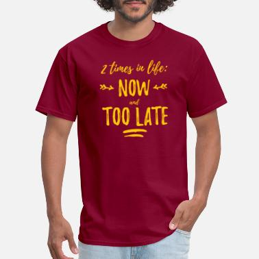 Carpe Diem 2 times in life, now and too late - Men's T-Shirt