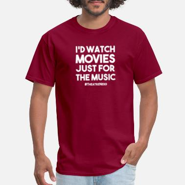 8450753573d THEATRE NERD I  39 D WATCH MOVIES JUST FOR MUSIC FUNNY - Men  . Men s T- Shirt