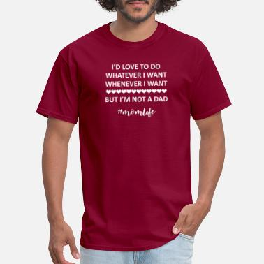 I d Love To Do Whaterver I Want Whenever I Want Bu - Men's T-Shirt