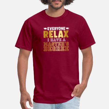 Master Of Disaster Everyone Relax I Have A Master s Degree - Men's T-Shirt