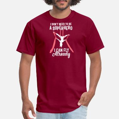 Aerial Sports Aerial Silks no need superhero I can fly already - Men's T-Shirt