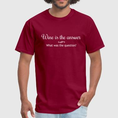 Wine is the Answer. What was the Question - Men's T-Shirt
