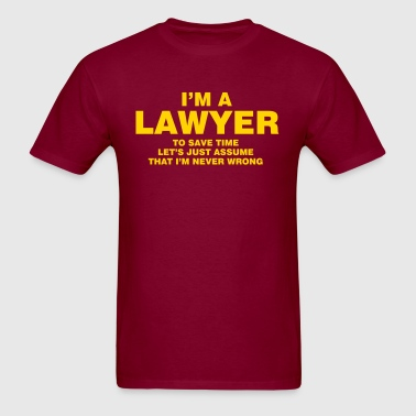 I'M A LAWYER NEVER WRONG - Men's T-Shirt