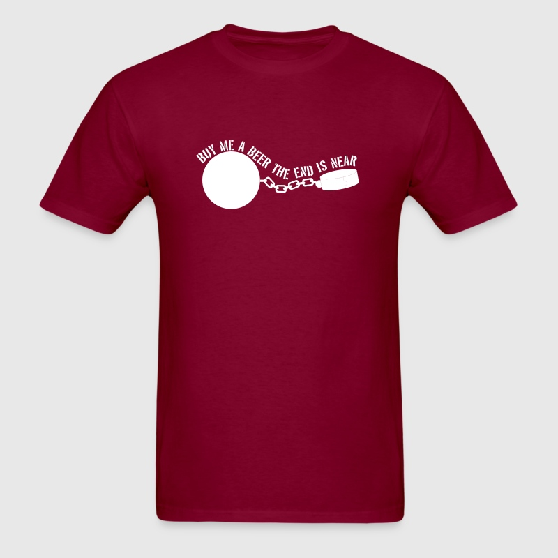 Ball and Chain. Buy me a beer end is near - Men's T-Shirt