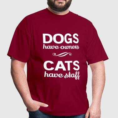 Dogs have owners. Cats have staff - Men's T-Shirt
