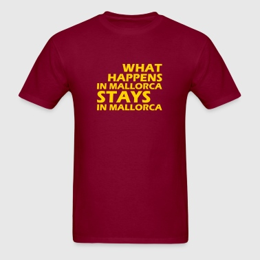 what happens in mallorca stays in mallorca - Men's T-Shirt