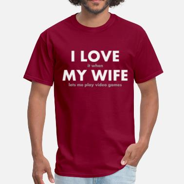 Nagging Wife I LOVE it when MY WIFE lets me play video games - Men's T-Shirt