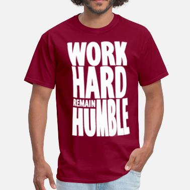 Hard Work Pays Off Work Hard Remain Humble 1 - Men's T-Shirt