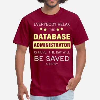 Database Administrator Funny Everyone relax the Database Administrator is here, - Men's T-Shirt