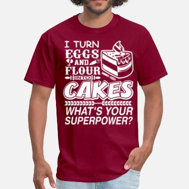 Cakes I Turn Eggs And Flour Into Cakes Whats Superpower? - Men's T-Shirt
