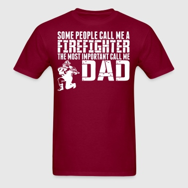 People Call Me Firefighter Most Important Call Dad - Men's T-Shirt