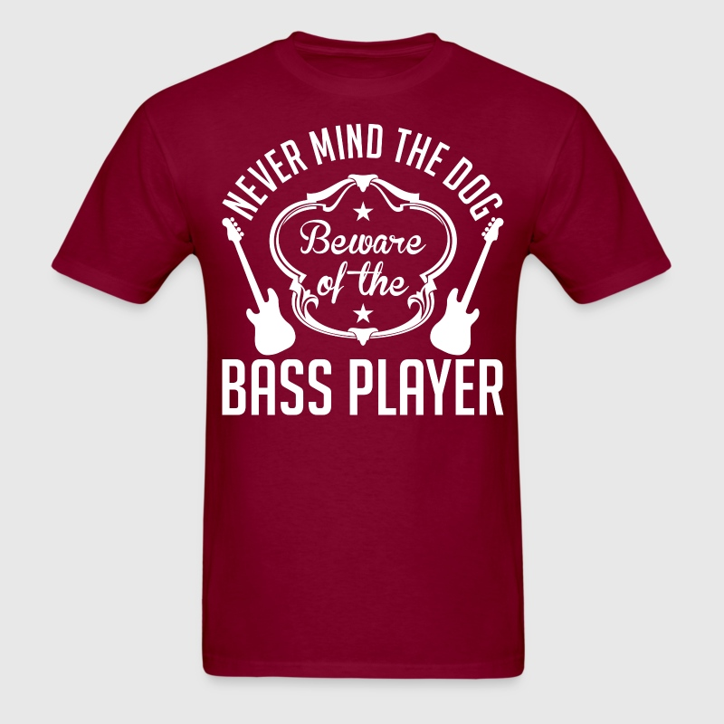 Never Mind The Dog Beware Of The Bass Player - Men's T-Shirt