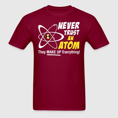 Never Trust An Atom They Make Up Everything - Men's T-Shirt
