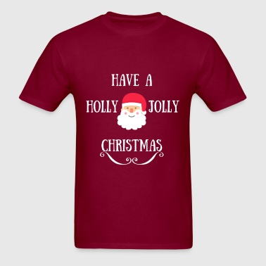 HAVE A HOLLY JOLLY CHRISTMAS - Men's T-Shirt