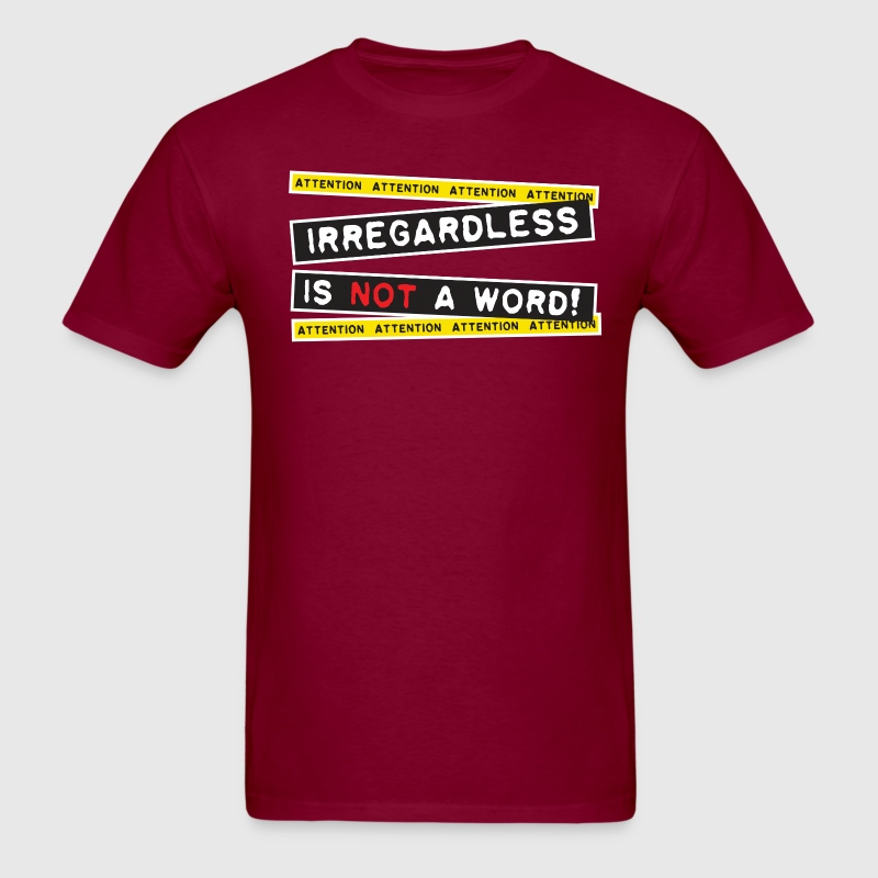 Attention! Irregardless is not a word! - Men's T-Shirt