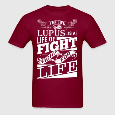 The Life With Lupus Is A Life Of Fight - Men's T-Shirt