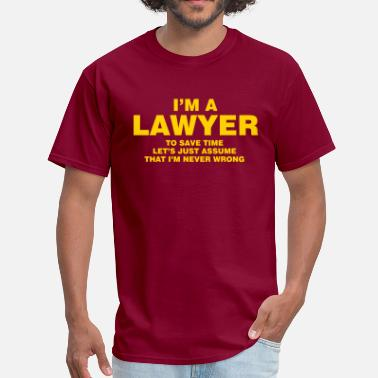 Lawyer Never Wrong I'M A LAWYER NEVER WRONG - Men's T-Shirt