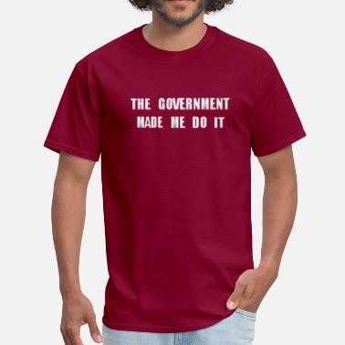 Plain The Government Made Me Do It plain - Men's T-Shirt
