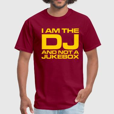 I Am The Dj And Not A Jukebox I am the DJ and not a jukebox - DJ - Club - Party - Men's T-Shirt