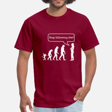 Evolution Of Man Evolution stop following me - Men's T-Shirt