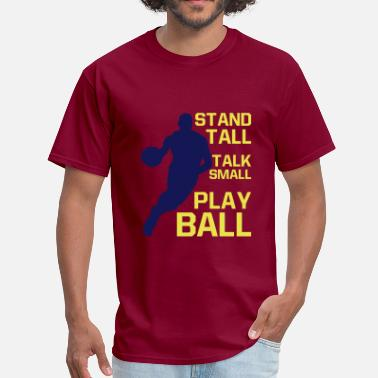 Trash Talk Basketball Stand Tall Talk Small Play Ball - basketball - Men's T-Shirt
