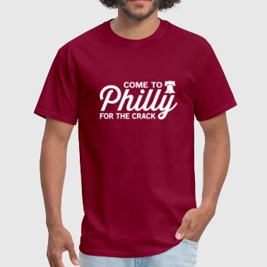 Come to Philly for the Crack - Men's T-Shirt