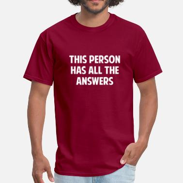 All The Answers This Person Has All The Answers - Men's T-Shirt