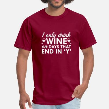 Drink Wine I Only Drink Wine - Men's T-Shirt