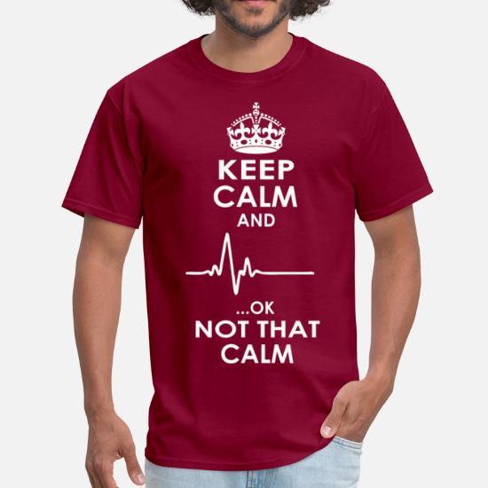 3703945d8 Keep Calm And Ok Not That Calm Men's T-Shirt | Spreadshirt
